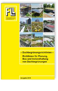 Merkblatt: Dachbegrünungsrichtlinien. Richtlinien für Planung, Bau und Instandhaltung von Dachbegrünungen. Ausgabe 2018