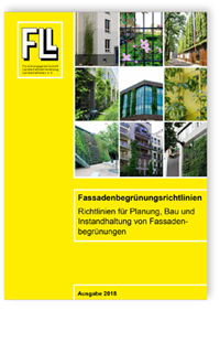 Merkblatt: Fassadenbegrünungsrichtlinien. Richtlinien für Planung, Bau und Instandhaltung von Fassadenbegrünungen. Ausgabe 2018