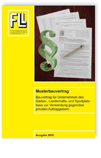 Merkblatt: Musterbauvertrag - Bauvertrag für Unternehmen des Garten-, Landschafts- und Sportplatzbaus zur Verwendung gegenüber privaten Auftraggebern. Ausgabe 2018