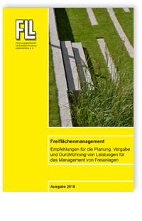 Merkblatt: Freiflächenmanagement. Empfehlungen für die Planung, Vergabe und Durchführung von Leistungen für das Management von Freianlagen. Ausgabe 2019