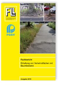 Merkblatt: Fachbericht Erhaltung von Verkehrsflächen mit Baumbestand. Ausgabe 2019