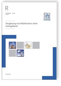 Merkblatt: ift-Richtlinie VE-13/2, Juni 2015. Verglasung von Holzfenstern ohne Vorlegeband