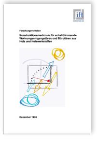 Forschungsbericht: Konstruktionsmerkmale für schalldämmende Wohnungseingangstüren und Bürotüren aus Holz und Holzwerkstoffen. Forschungsbericht
