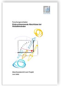 Forschungsbericht: Einbruchhemmende Abschlüsse bei Holztafelwänden. Abschlussbericht zum Projekt Juni 2002