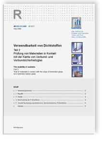 Merkblatt: ift-Richtlinie DI-02/1, März 2009. Verwendbarkeit von Dichtstoffen. Teil 2: Prüfung von Materialien in Kontakt mit der Kante von Verbund- und Verbundsicherheitsglas