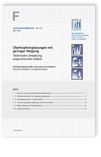 Merkblatt: ift-Fachinformation VE-12/1, März 2009. Überkopfverglasungen mit geringer Neigung. Technische Umsetzung anspruchsvoller Details