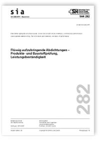 Norm: SIA 282:2019. Flüssig aufzubringende Abdichtungen - Produkte- und Baustoffprüfung, Leistungsbeständigkeit