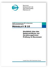 Merkblatt: Merkblatt B 10. Merkblatt über das Radarverfahren zur Zerstörungsfreien Prüfung im Bauwesen