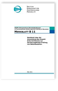 Merkblatt: Merkblatt B 11. Merkblatt über die Anwendung des Impakt-Echo-Verfahrens zur Zerstörungsfreien Prüfung von Betonbauteilen