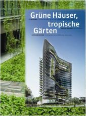 Gr�ne H�user, tropische G�rten. Green Buildings, Tropical Gardens.