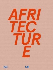 Afritecture, Building in Africa