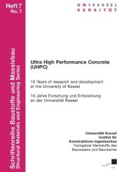 Ultra High Performance Concrete (UHPC). 10 Years of research and development at the University of Kassel - 10 Jahre Forschung und Entwicklung an der Universität Kassel