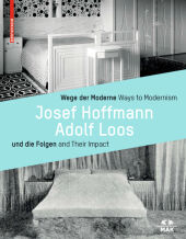 Wege der Moderne Josef Hoffmann, Adolf Loos und die Folgen; Ways to Modernism Josef Hoffmann, Adolf Loos and Their Impac