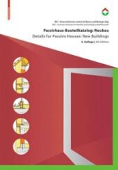 Passivhaus-Bauteilkatalog: Neubau / Details for Passive Houses: New Buildings