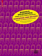 Bugholz, vielschichtig - Thonet und das moderne Möbeldesign / Bentwood and Beyond - Thonet and Modern Furniture Design