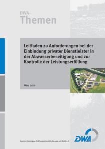 DWA-Themen, März 2010. Leitfaden zu Anforderungen bei der Einbindung privater Dienstleister in der Abwasserbeseitigung und zur Kontrolle der Leistungserfüllung